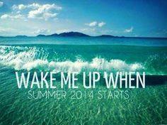 Wake me up when Summer 2014 starts..