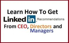 Learn How to Get Amazing LinkedIn Recommendations to boost your online reputation