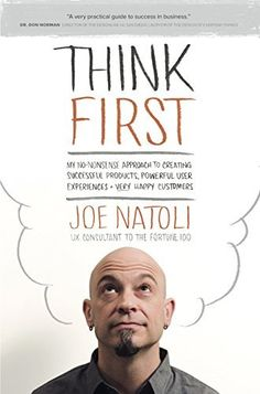 Think First: My No-Nonsense Approach to Creating Successful Products, Memorable User Experiences + Very Happy Customers by Joe Natoli, http://www.amazon.co.uk/dp/B015DC4SCU/ref=cm_sw_r_pi_dp_uLtjwb17RYGXB