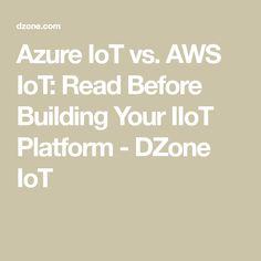 Azure IoT vs. AWS IoT: Read Before Building Your IIoT Platform - DZone IoT