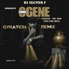 FRESH MUSIC : Zoro ft Mr Raw Flavour & Tony 1 Week  Ogene (Gyration Remix)   Zoro ft Mr Raw Flavour & Tony 1 Week  Ogene (Gyration Remix) What happens when the raving song of the moment gets a gyration remix with 2 legends that have the most important gyration hits ever?? Fire!!!!! wherever will DJ Sector F get his inspiration from? You just cant and for certain wont get enough of this.DOWNLOAD MP3: Zoro ft Mr Raw Flavour & Tony 1 Week  Ogene (Gyration Remix)  MUSIC
