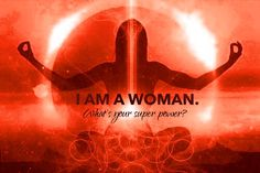 I am a Woman, what is your super power? WILD WOMAN SISTERHOOD™ #WildWomanSisterhood #wildwomen #redtentmoonlodge #sacredwoman #wildwomanmedicine