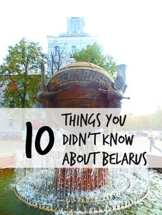 10 Things You Didn't Know About Belarus | http://www.thesunnysideofthis.com/10-things-you-didnt-know-about-belarus/