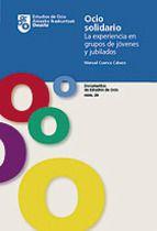 ocio solidario: la experiencia en grupos de jovenes y jubilados ( documentos de estudios de ocio nº 29)-manuel cuenca cabeza-9788474859843