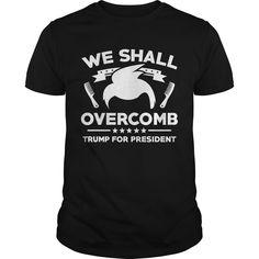 Trump We Shall Overcomb #4 T-shirt #gift #idea #shirt #image #trump #funny #cute