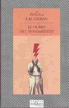 El ocaso del pensamiento / E.M. Cioran ; traducción del rumano de Joaquín Garrigós