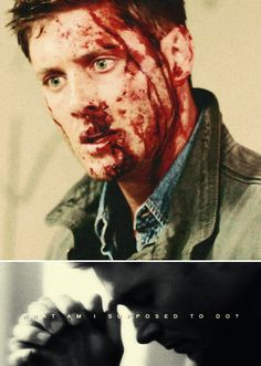 Dean WInchester: What am I supposed to do? #spn