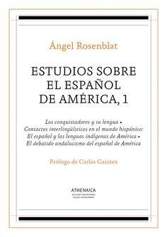 Estudios sobre el español de América / Angel Rosenblat ; prólogo de Carlos Garatea. Athenaica, 2016