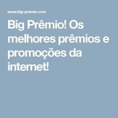 Big Prêmio! Os melhores prêmios e promoções da internet!