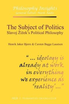 The Subject of Politics: Slavoj Zizek's Political Philosophy by Henrik Jøker Bjerre, http://www.amazon.com/dp/1847601790/ref=cm_sw_r_pi_dp_NLSVrb10W1393