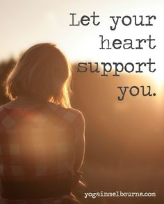 Let your heart support you, in yoga and in life.