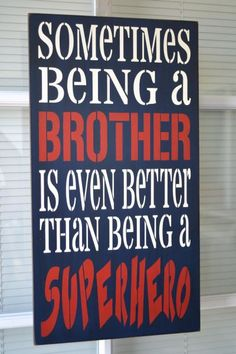 Hey, I found this really awesome Etsy listing at http://www.etsy.com/listing/128560156/sometimes-being-a-brother-is-even-better