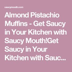 Almond Pistachio Muffins - Get Saucy in Your Kitchen with Saucy Mouth!Get Saucy in Your Kitchen with Saucy Mouth!