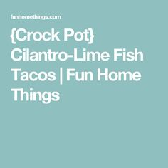 {Crock Pot} Cilantro-Lime Fish Tacos | Fun Home Things