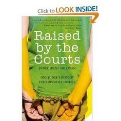 Amazon.com: Raised by the Courts: One Judge's Insight into Juvenile Justice (9781607146384): Irene Sullivan: Books