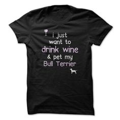 Drink Wine Bull Terrier T Shirts, Hoodies. Get it now ==► https://www.sunfrog.com/Pets/I-just-want-to-drink-wine--Breed-zbqn.html?41382
