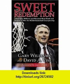 Sweet Redemption How Gary Williams and Maryland Beat Death and Despair to Win the NCAA Basketball Championship (9781582615943) Gary Williams, David A Vise , ISBN-10: 1582615942  , ISBN-13: 978-1582615943 ,  , tutorials , pdf , ebook , torrent , downloads , rapidshare , filesonic , hotfile , megaupload , fileserve