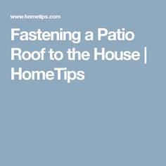 Fastening a Patio Roof to the House | HomeTips