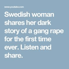 Swedish woman shares her dark story of a gang rape for the first time ever. Listen and share.
