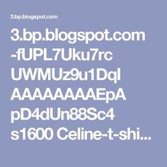 3.bp.blogspot.com -fUPL7Uku7rc UWMUz9u1DqI AAAAAAAAEpA pD4dUn88Sc4 s1600 Celine-t-shirt-logo.jpg