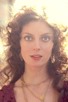 Susan Sarandon -  remember young women -- we were once young and beautiful.  What's in your heart and soul????