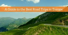 A Guide to the Best Road Trips in Europe