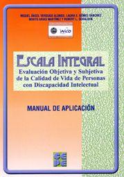 Escala integral : evaluación objetiva y subjetiva de la calidad de vida de personas con discapacidad intelectual : manual de aplicación / Miguel Ángel Verdugo Alonso ... [et al.]