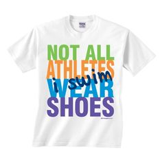 Swimming - Not All Athletes Wear Shoes- Short Sleeve T-shirt (Adult Small) Image Sport http://www.amazon.com/dp/B004VMCZT2/ref=cm_sw_r_pi_dp_i20swb041FXJG