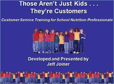 Those Aren't Just Kids . . . They're Customers:  Customer Service Training for School Nutrition Professionals