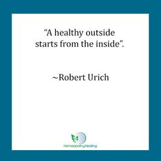 """""""A healthy outside starts from the inside"""". ~Robert Urich #homeopathdublin"""