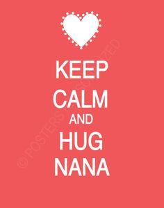 Keep Calm and Hug Nana Poster by PostersPersonalized on Etsy, $17.00