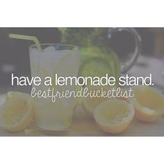 Best Friend Bucket List. Yes! Or we can just make lemonade & look awesome drinking it out of a fun straw. That works too! ;)