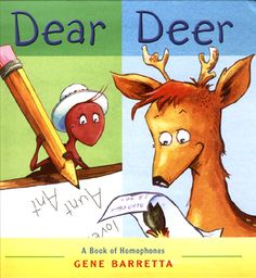 Dear Deer is a cute book to teach homophones and show how words are used and what they really mean.