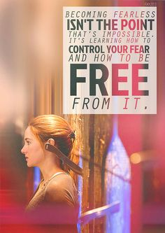 Divergent. Becoming fearless isn't the point. It's impossible. It's learning how to control you fear and how to be free from it.