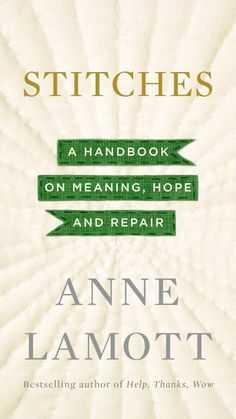 Stitches: A Handbook on Meaning, Hope and Repair Hardcover – October 2013 by Anne Lamott (Author) Good Books, Books To Read, My Books, Reading Lists, Book Lists, Reading 2014, Anne Lamott, Thing 1