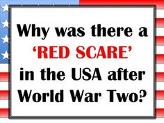 Why was there a Red Scare in the USA after World War Two. A worksheet that discusses the  external events and internal paranoias that led to the increased fear of Communism in the USA in the 1940s and 1950s.
