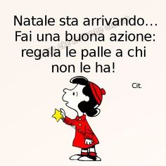 Io so già a chi. Lucy Van Pelt, Funny Phrases, Sarcasm Humor, Christmas Mood, Some Words, Love Of My Life, Quotations, Verses, Love Quotes