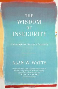 The Wisdom of Insecurity: A Message for an Age of Anxiety von Alan W. Watts http://www.amazon.de/dp/0307741206/ref=cm_sw_r_pi_dp_25zPvb1HRBXZH