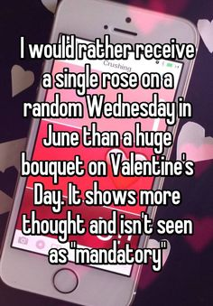 """""""I would rather receive a single rose on a random Wednesday in June than a huge bouquet on Valentine's Day. It shows more thought and isn't seen as """"mandatory"""""""""""