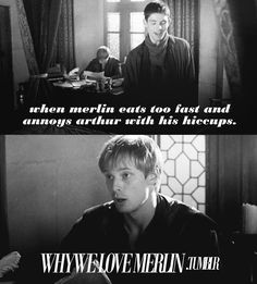 When Merlin eats too fast and annoys Arthur with his hiccups.