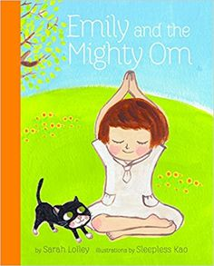 "Emily and the Mighty Om, by Sarah Lolley | ""Lolley's prose is crystal clear, and Kao's paintings have a peaceful—indeed, zenlike—simplicity. But the best part? The endpapers, crammed with Albert's many poses."""