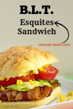 BLT Esquites Sandwich from @itsyummi - B.L.T. meets Mexican street corn for a party in your mouth!