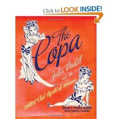 The Copa: Jules Podell and the Hottest Club North of Havana  This beautifully illustrated history of Jules Podell's legendary club Copacabana features colorful characters, romance, and intrigue from the golden age of nightclubs