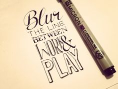 Blur The Line Between Work & Play | hand lettering by seanwes