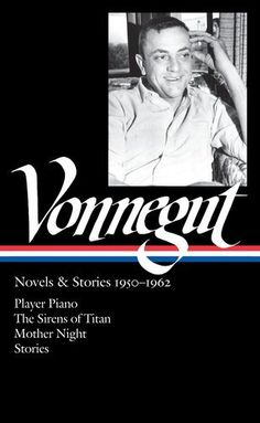 Kurt Vonnegut: Novels & Stories (LOA Player Piano / The Sirens of Titan / Mother Night / stories (Library of America Kurt Vonnegut Edition) Sirens Of Titan, New Books, Books To Read, Library Of America, Kurt Vonnegut, Breakfast Of Champions, World Of Books, Reading Levels, Fantasy Books