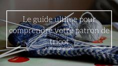 Le guide ultime pour comprendre votre patron de tricot