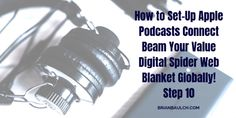 How to Set-Up Apple Podcasts Connect Beam Your Value Digital Spider Web Blanket Globally! Step - 10 -