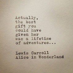 quote Alice In wonderland Lewis Carroll The best gift you could have given her was a lifetime of adventures