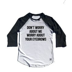 Unisex Baseball Tri-Blend T-Shirt Don't Worry About Me Worry About... ($25) ❤ liked on Polyvore featuring tops, t-shirts, white, women's clothing, raglan baseball t shirt, baseball t shirts, 3 4 sleeve baseball tee, white tee and 3/4 sleeve baseball t shirt