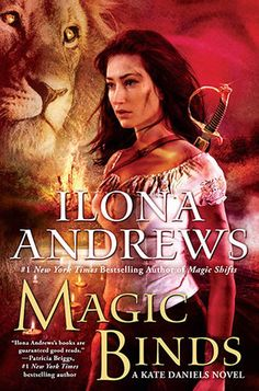 Magic Binds: A Kate Daniels Novel (Kate Daniels #9) by Ilona Andrews - September 27th 2016 by Ace